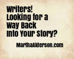 Writers! Looking for a Way Back into Your Story?