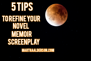 5 Tips to Refine Your novel, memoir, screenplay