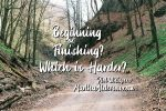 Beginning or Finishing? Which is Harder?